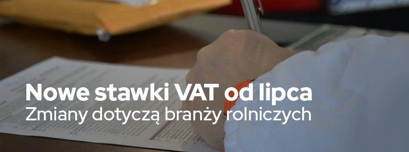 Nowe stawki VAT od lipca. Zmiany dotyczą branży rolniczej.